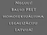 Neguli! Balso PRET homoseksuālisma legalizāciju Latvijā!