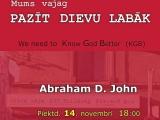 """No 14.-16.11.2014. norisināsies konference """"PAZĪT DIEVU LABĀK"""" ar Abraham D. John no Anglijas"""